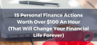 15 Personal Finance Actions Worth Over $100 An Hour (You'll Wish You Knew Sooner)