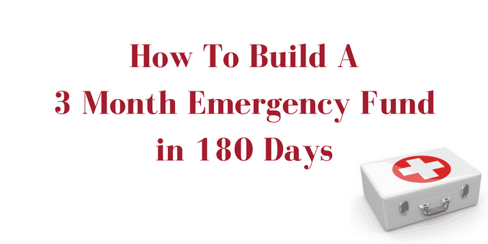 How To Build A 3 Month Emergency Fund In Six Months: A 180 Day Challenge