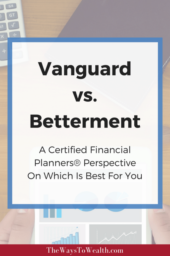 A comparison of Betterment vs. Vanguard from the perspective of a A Certified Financial Planner®