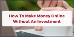 How To Make Money Online Without An Investment: 18 Smart Ways