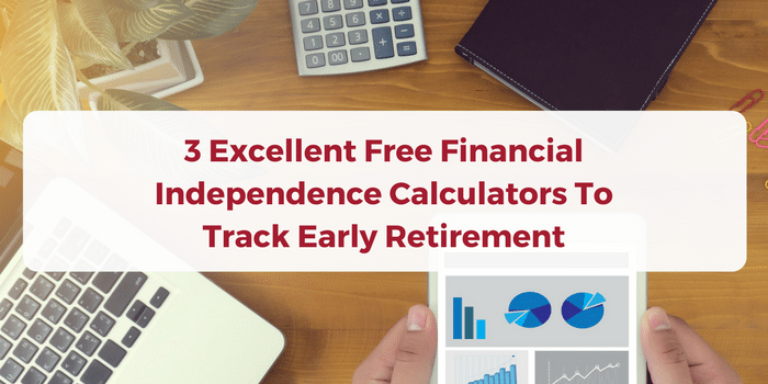 3 Excellent Free Financial Independence Calculators To Track Early Retirement