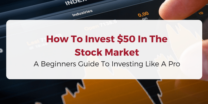 How To Invest $50 In The Stock Market: A Beginners Guide To Investing Like A Pro