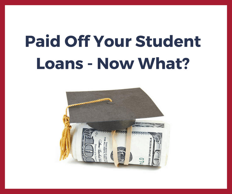 Paid Off Your Student Loans – Now What? A Step-By-Step Plan