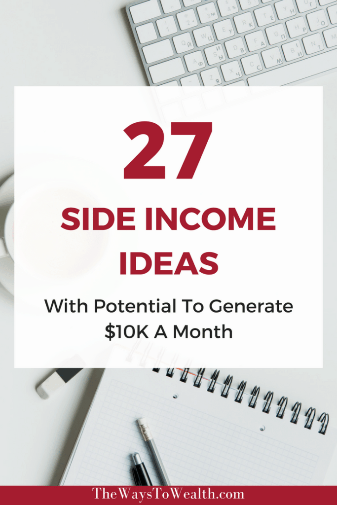 Here are 27 brilliant side income ideas that can generate upwards of $10K a month in income with little investment.