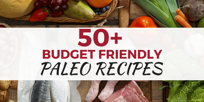 50+ Budget Friendly Paleo Meals Ideas For Busy Parents