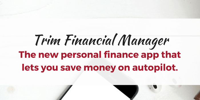 Trim Financial Manager Review: An App That Saves You Money on Autopilot?