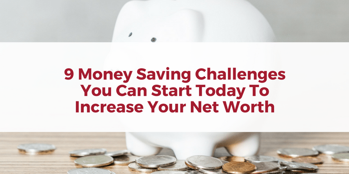 9 Money Saving Challenges You Can Start Today To Increase Your Net Worth