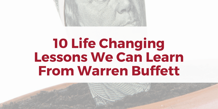 10 Life Changing Money Lessons We Can Learn From Warren Buffett