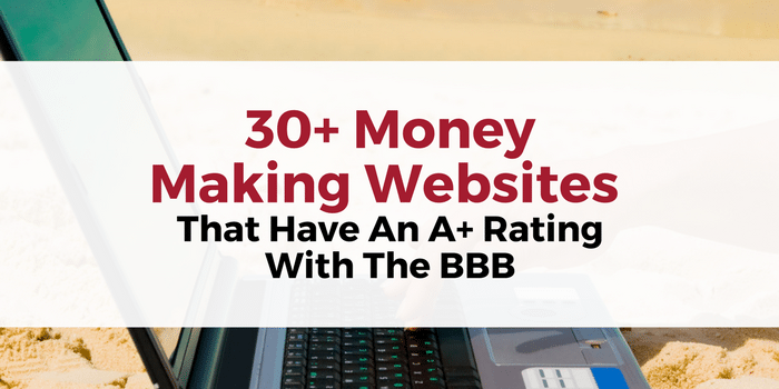 30+ Money Making Websites That Have An A+ Rating With The BBB