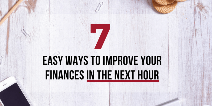 7 Easy Ways to Improve Your Finances In The Next Hour